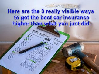 Here are the 3 really visible ways to get the best car insurance higher than what you just did